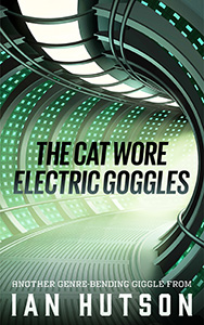 The Cat Wore Electric Goggles by Mr Ian Hutson